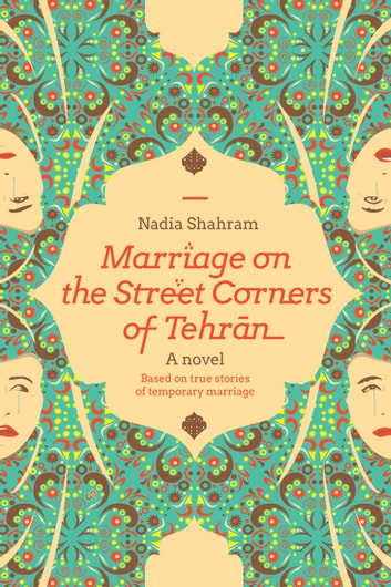 Marriage On the Street Corners of Tehran - A Novel Based On the True Stories of Temporary Marriage ebook by Nadia Shahram