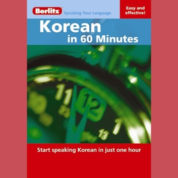 Korean in 60 Minutes - Start speaking Korean in just one hour audiobook by Berlitz Publishing