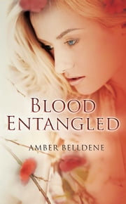 Blood Entangled ebook by Amber Belldene