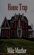 House Trap ebook by Mike Mauthor