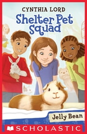 Shelter Pet Squad #1: Jelly Bean ebook by Cynthia Lord,Erin McGuire