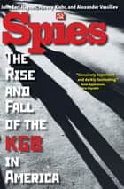 Spies - The Rise and Fall of the KGB in America eBook by John Earl Haynes, Harvey Klehr, Alexander Vassiliev,...