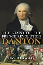 The Giant of the French Revolution ebook by David Lawday