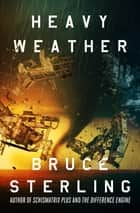 Heavy Weather ebook by Bruce Sterling