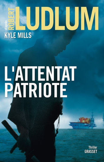 L'attentat patriote - thriller ebook by Robert Ludlum,Kyle Mills