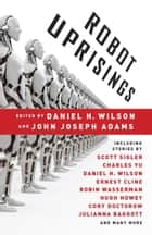 Robot Uprisings ebook by Daniel H. Wilson,John Joseph Adams