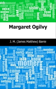 Margaret Ogilvy ebook by J. M. (James Matthew) Barrie