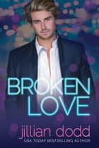 Broken Love ebook by Jillian Dodd