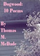 Dogwood ebook by Thomas M. McDade