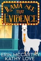 Llama See That Evidence - Friendship Harbor Mysteries, #2 ebook by Kathy Love, Erin McCarthy