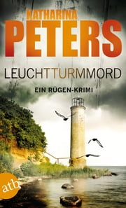 Leuchtturmmord - Ein Rügen-Krimi eBook by Katharina Peters