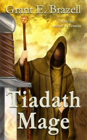 Tiadath Mage ebook by Grant E Brazell