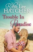 Trouble in Paradise ebook by Robin Lee Hatcher
