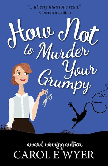 How Not to Murder your Grumpy ebook by Carol Wyer