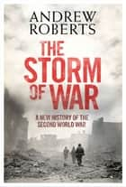 The Storm of War: A New History of the Second World War - A New History of the Second World War ebook by Andrew Roberts