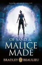 Of Sand and Malice Made ebook by Bradley Beaulieu
