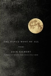 The Dance Most of All - Poems ebook by Jack Gilbert