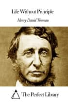 Life Without Principle ebook by Henry David Thoreau
