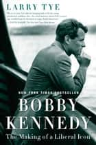 Bobby Kennedy - The Making of a Liberal Icon ebook by Larry Tye