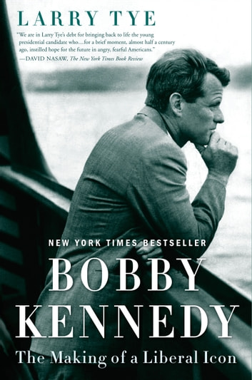 Bobby Kennedy - The Making of a Liberal Icon ekitaplar by Larry Tye
