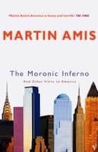 The Moronic Inferno - And Other Visits to America ebook by Martin Amis