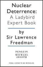 Nuclear Deterrence - A Ladybird Expert Book ebook by Sir Lawrence Freedman
