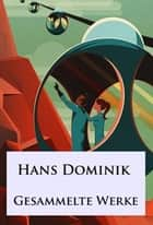 Hans Dominik - Gesammelte Werke ebook by Hans Dominik