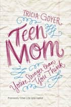 Teen Mom - You're Stronger Than You Think ebook by Tricia Goyer