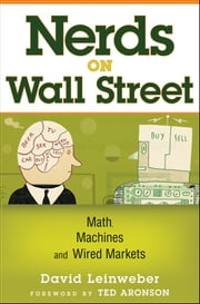 Nerds on Wall Street - Math, Machines and Wired Markets ebook by David J. Leinweber,Theodore R. Aronson