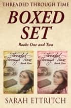 Threaded Through Time, Books One and Two ebook by Sarah Ettritch
