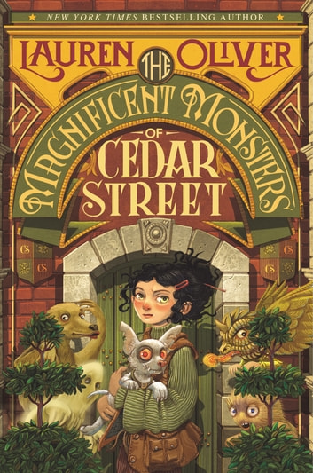 The Magnificent Monsters of Cedar Street ebook by Lauren Oliver