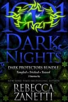Dark Protectors Bundle: 3 Stories by Rebecca Zanetti ebook by Rebecca Zanetti