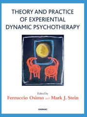 Theory and Practice of Experiential Dynamic Psychotherapy ebook by Ferruccio Osimo,Mark J. Stein
