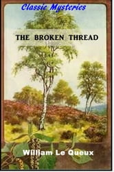 The Broken Thread ebook by William le Queux