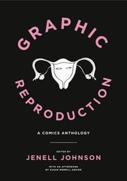 Graphic Reproduction - A Comics Anthology eBook by Jenell Johnson, Susan Merrill Squier