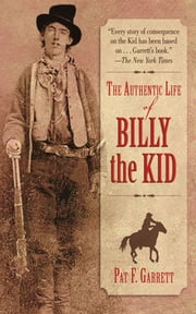 The Authentic Life of Billy the Kid ebook by Pat F. Garrett