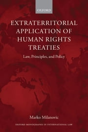 Extraterritorial Application of Human Rights Treaties: Law, Principles, and Policy ebook by Marko Milanovic
