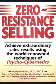 Zero-Resistance Selling - Achieve Extraordinary Sales Results Using World Renowned techqs Psycho Cyberneti ebook by Kobo.Web.Store.Products.Fields.ContributorFieldViewModel