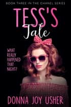 Tess's Tale - The Chanel Series, #3 ebook by Donna Joy Usher