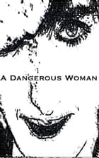 A Dangerous Woman - The Beginning Issue ebook by Alexandra Kitty