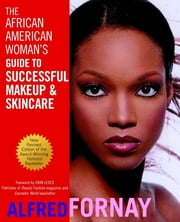 The African American Woman's Guide to Successful Makeup and Skincare ebook by Alfred Fornay