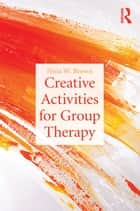 Creative Activities for Group Therapy ebook by Nina Brown