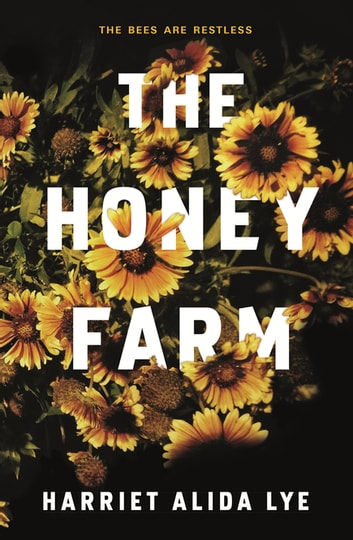 The Honey Farm ebook by Harriet Alida Lye