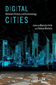 Digital Cities - Between History and Archaeology ebook by Maurizio Forte, Helena Murteira