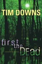 First the Dead - A Bug Man Novel ebook by Tim Downs