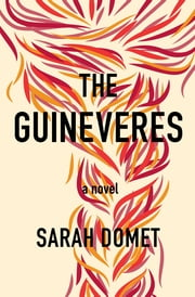 The Guineveres - A Novel ebook by Sarah Domet