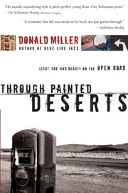 Through Painted Deserts - Light, God, and Beauty on the Open Road ebook by Donald Miller