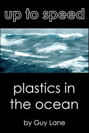 Up to Speed on: Plastics In The Ocean ebook by Guy Lane