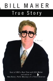 True Story - A Novel ebook by Bill Maher