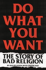 Do What You Want - The Story of Bad Religion eBook by Bad Religion, Jim Ruland